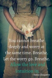 You cannot breathe deeply and worry at the same time.